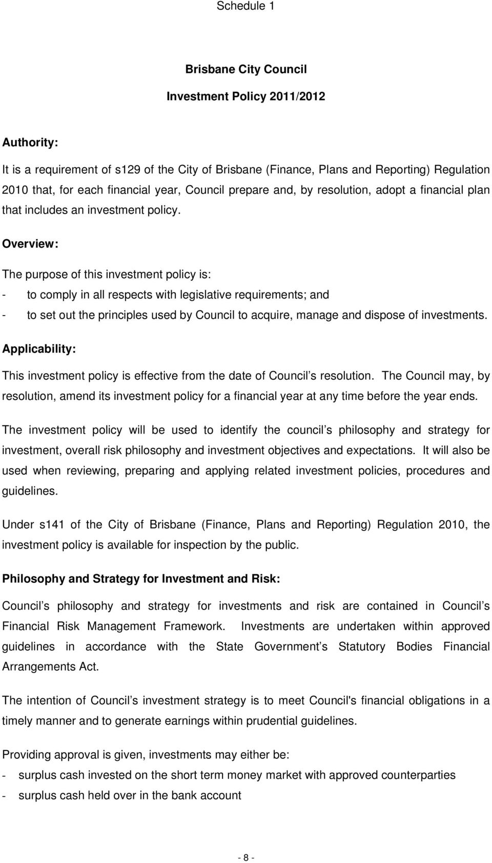 Overview: The purpose of this investment policy is: - to comply in all respects with legislative requirements; and - to set out the principles used by Council to acquire, manage and dispose of