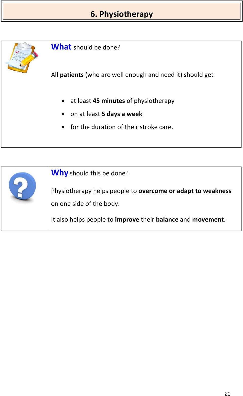 physiotherapy on at least 5 days a week for the duration of their stroke care.