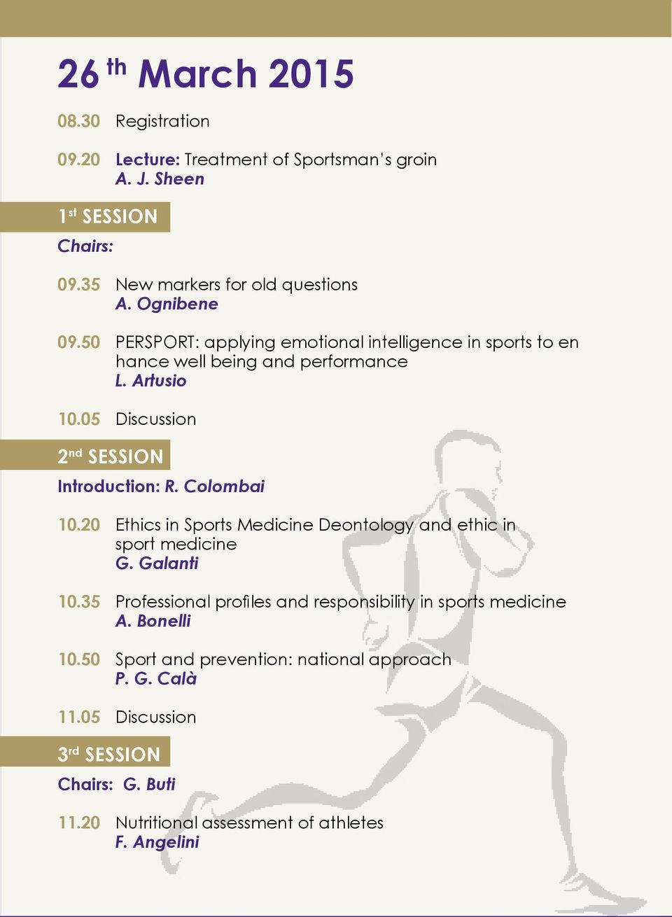 05 Discussion 2 nd SESSION Introduction: R. Colombai 10.20 Ethics in Sports Medicine Deontology and ethic in sport medicine G. Galanti 10.