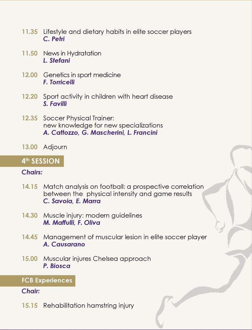 00 Adjourn 4 th SESSION Chairs: 14.15 Match analysis on football: a prospective correlation between the physical intensity and game results C. Savoia, E. Marra 14.