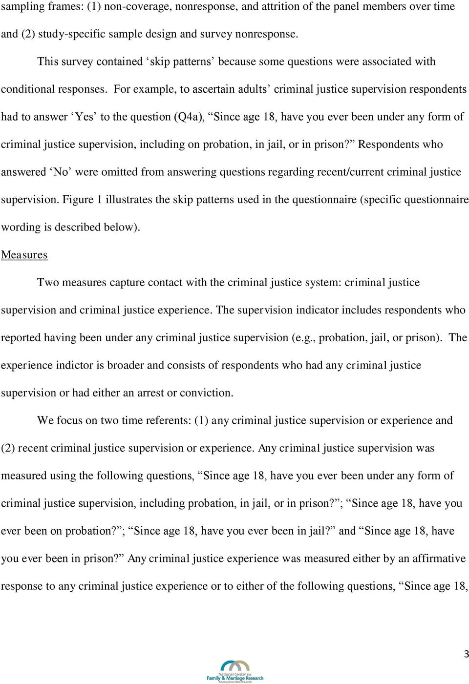 For example, to ascertain adults criminal justice supervision respondents had to answer Yes to the question (Q4a), Since age 18, have you ever been under any form of criminal justice supervision,
