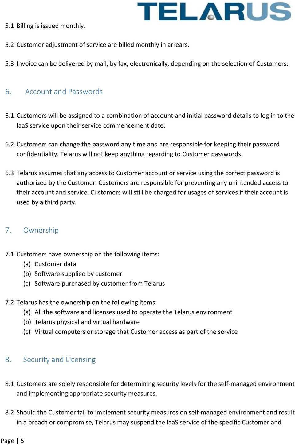 Telarus will not keep anything regarding to Customer passwords. 6.3 Telarus assumes that any access to Customer account or service using the correct password is authorized by the Customer.