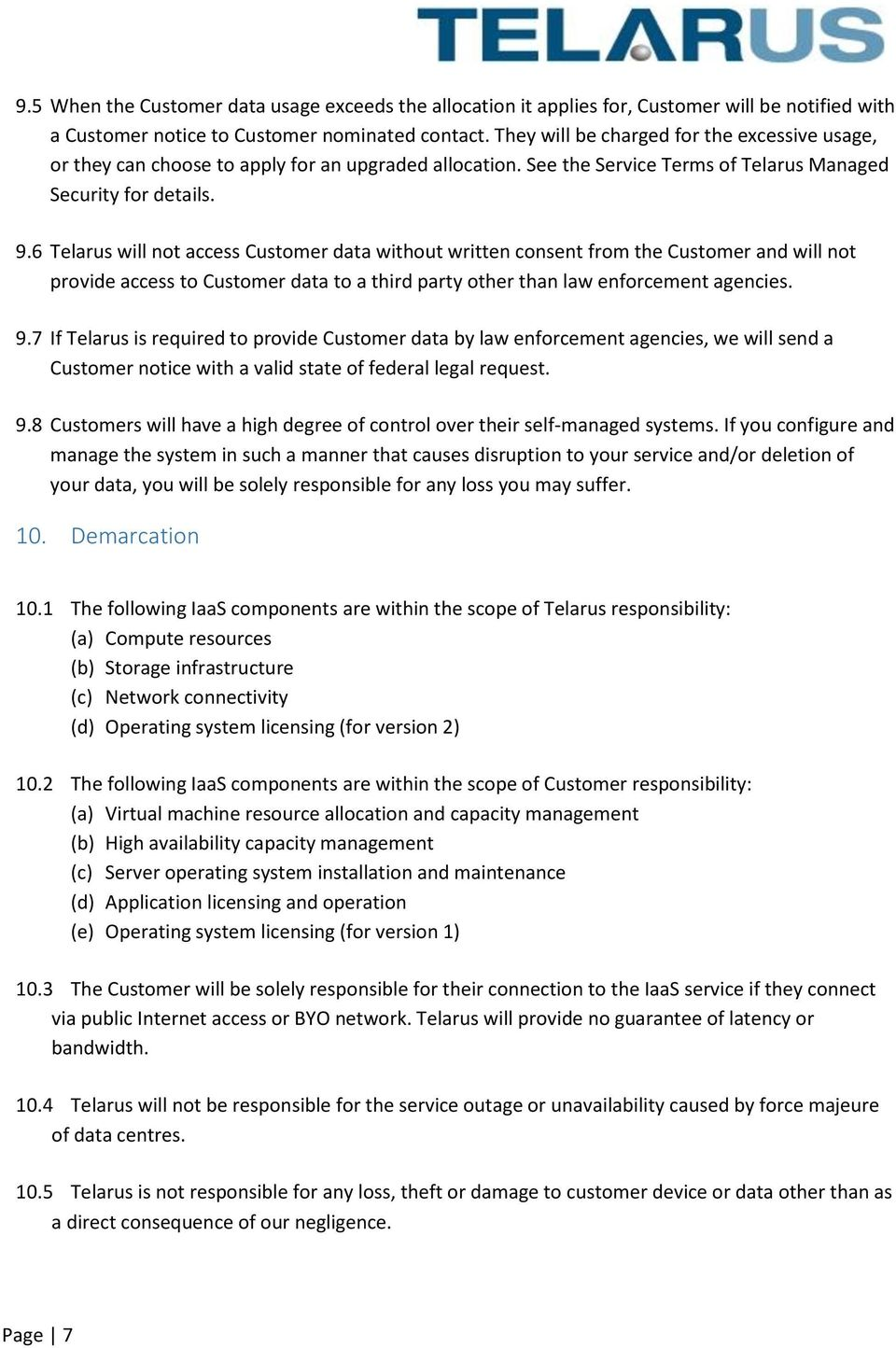 6 Telarus will not access Customer data without written consent from the Customer and will not provide access to Customer data to a third party other than law enforcement agencies. 9.