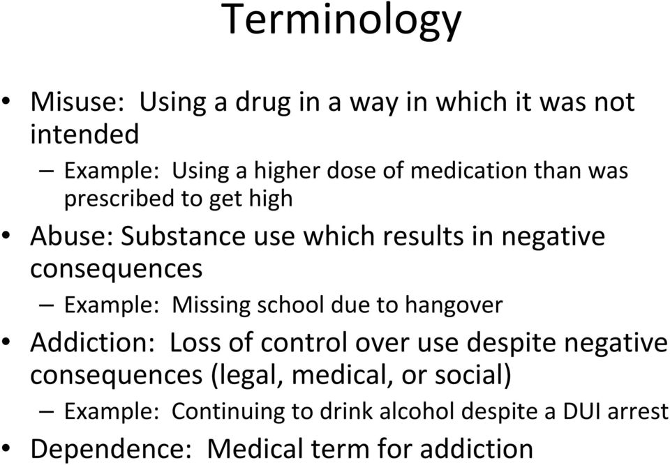 Example: Missing school due to hangover Addiction: Loss of control over use despite negative consequences