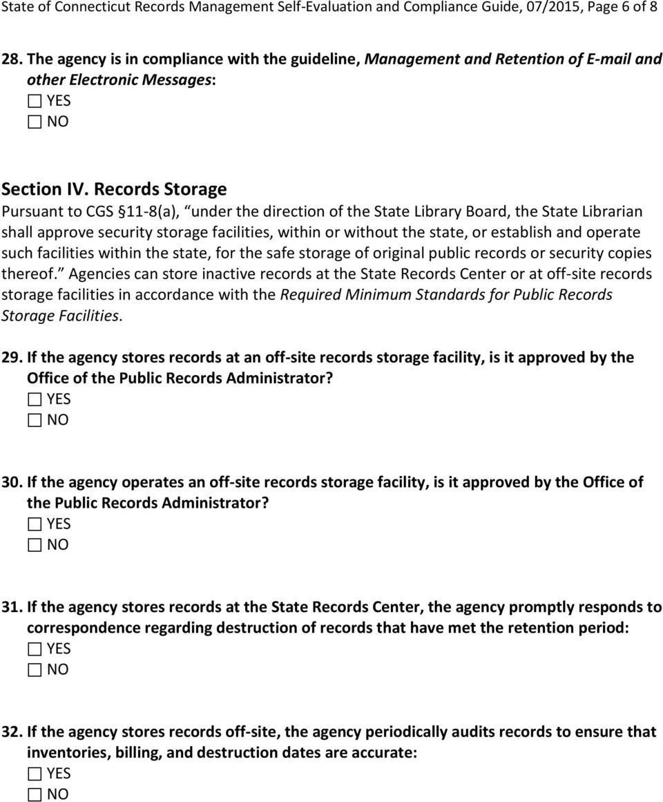 Records Storage Pursuant to CGS 11-8(a), under the direction of the State Library Board, the State Librarian shall approve security storage facilities, within or without the state, or establish and