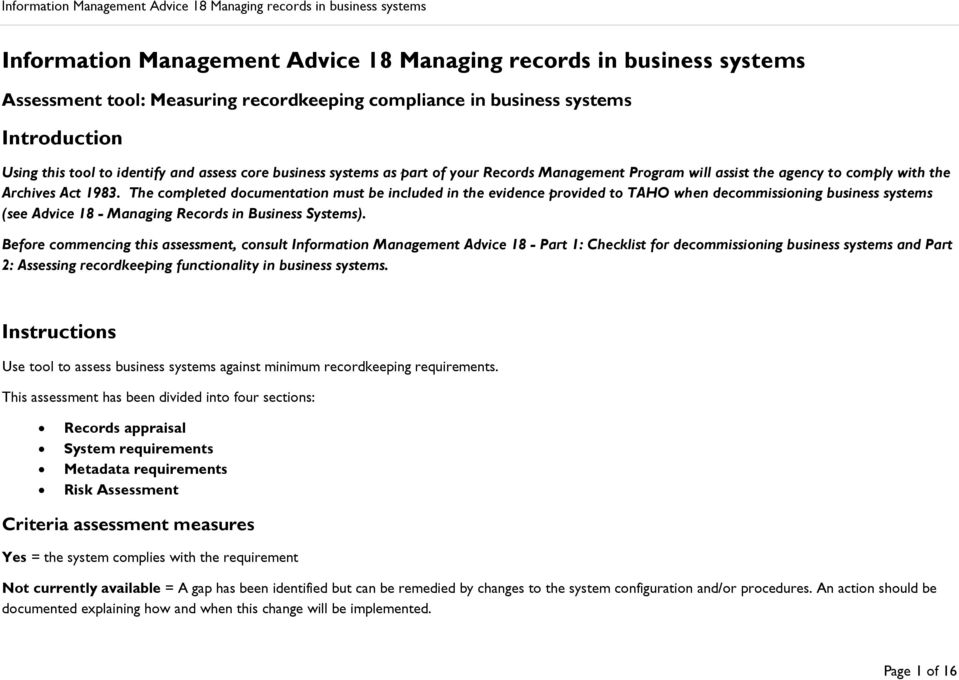 The completed documentation must be included in the evidence provided to TAHO when decommissioning business systems (see Advice 18 - Managing Records in Business Systems).