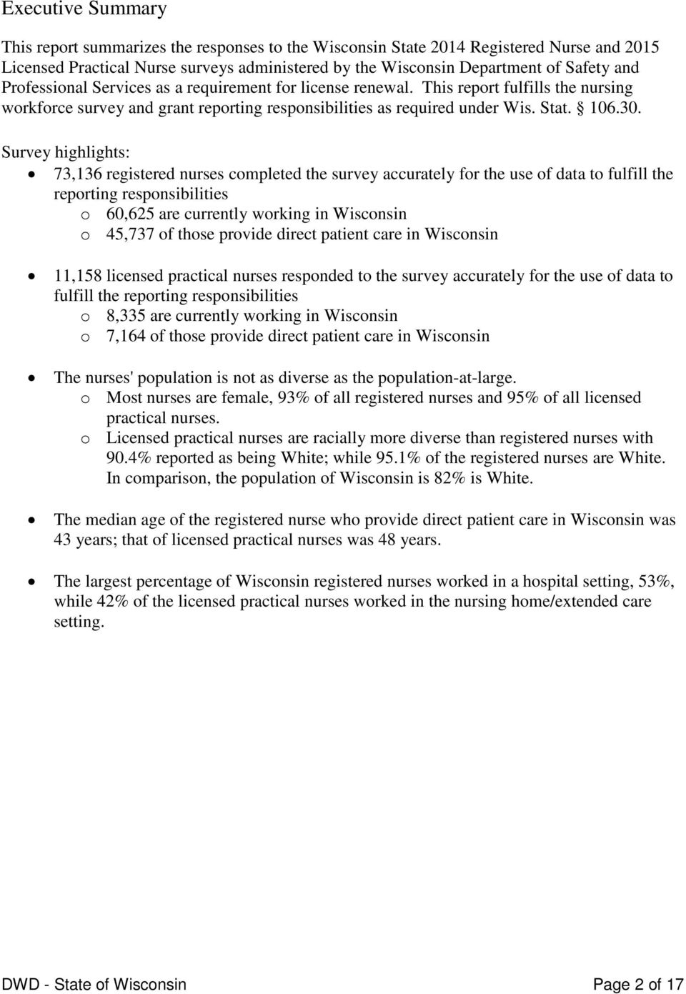 Survey highlights: 73,136 registered nurses completed the survey accurately for the use of data to fulfill the reporting responsibilities o 60,625 are currently working in Wisconsin o 45,737 of those