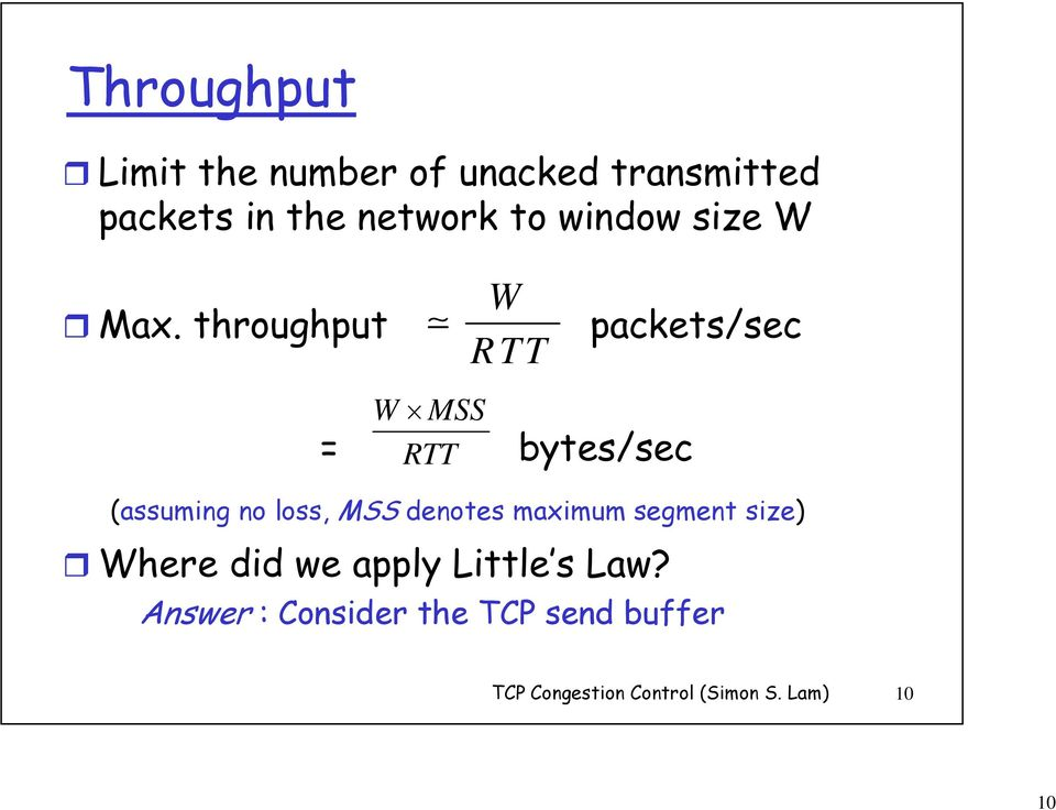 throughput h t packets/sec R TT W MSS RTT = bytes/sec (assuming no