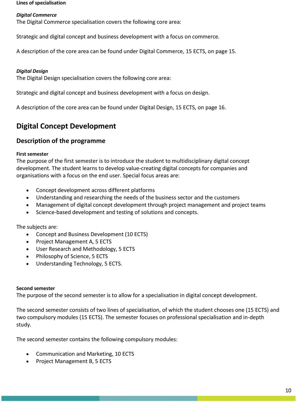 Digital Design The Digital Design specialisation covers the following core area: Strategic and digital concept and business development with a focus on design.