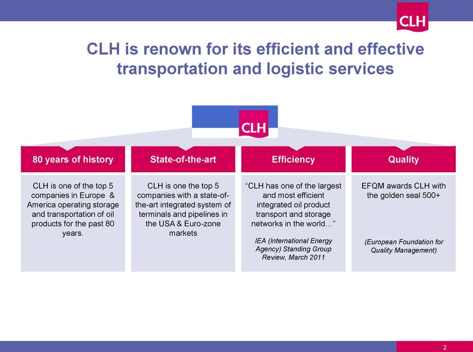CLH is one the top 5 companies with a state-ofthe-art integrated system of terminals and pipelines in the USA & Euro-zone markets CLH has one of the largest and most