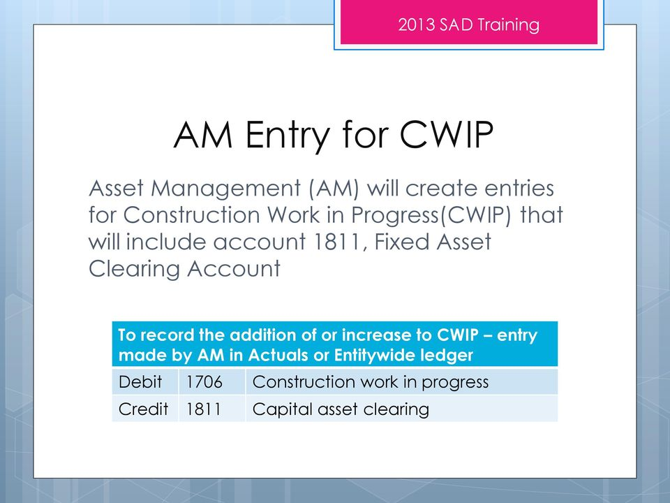 record the addition of or increase to CWIP entry made by AM in Actuals or