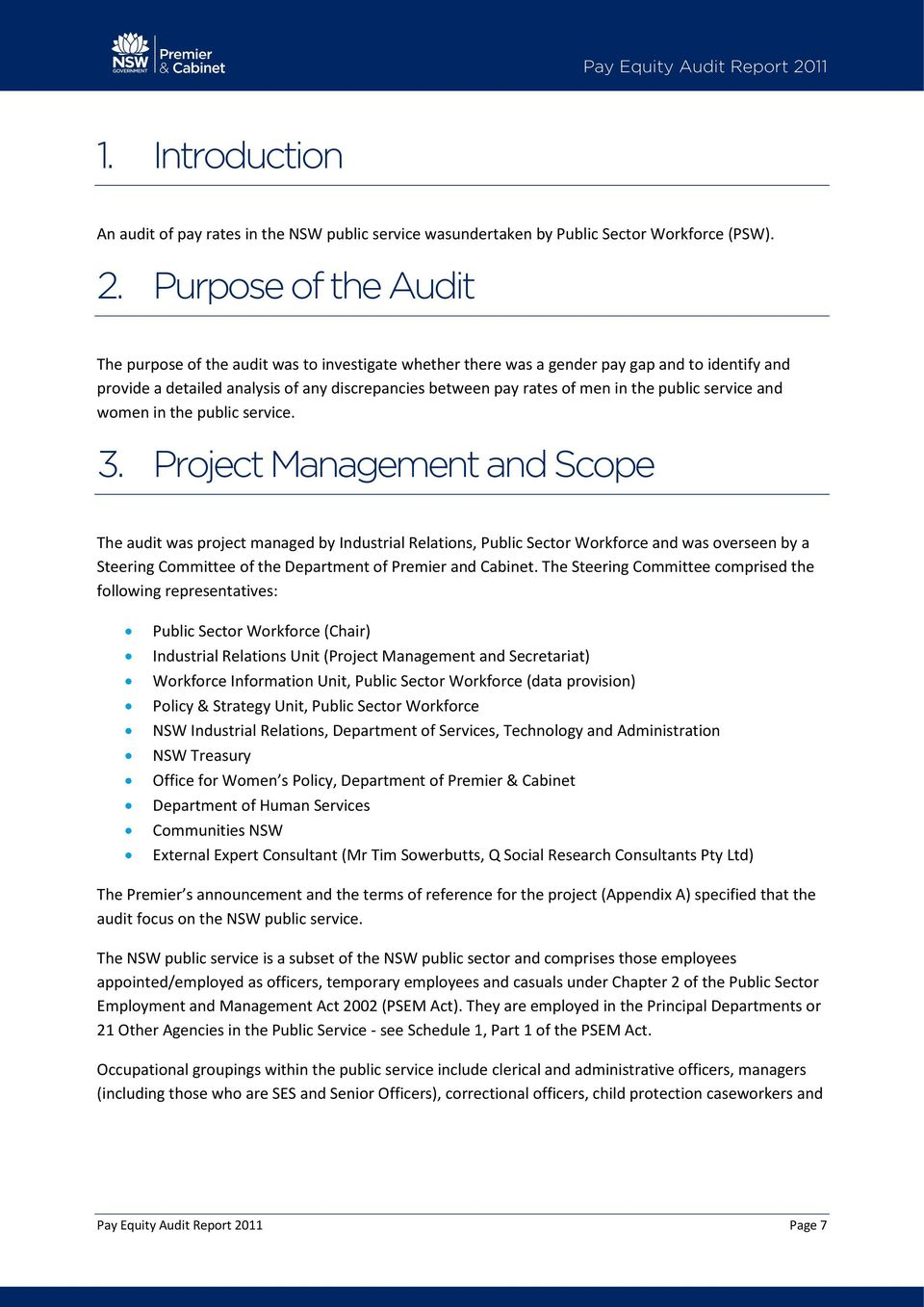 Purpose of the Audit The purpose of the audit was to investigate whether there was a gender pay gap and to identify and provide a detailed analysis of any discrepancies between pay rates of men in