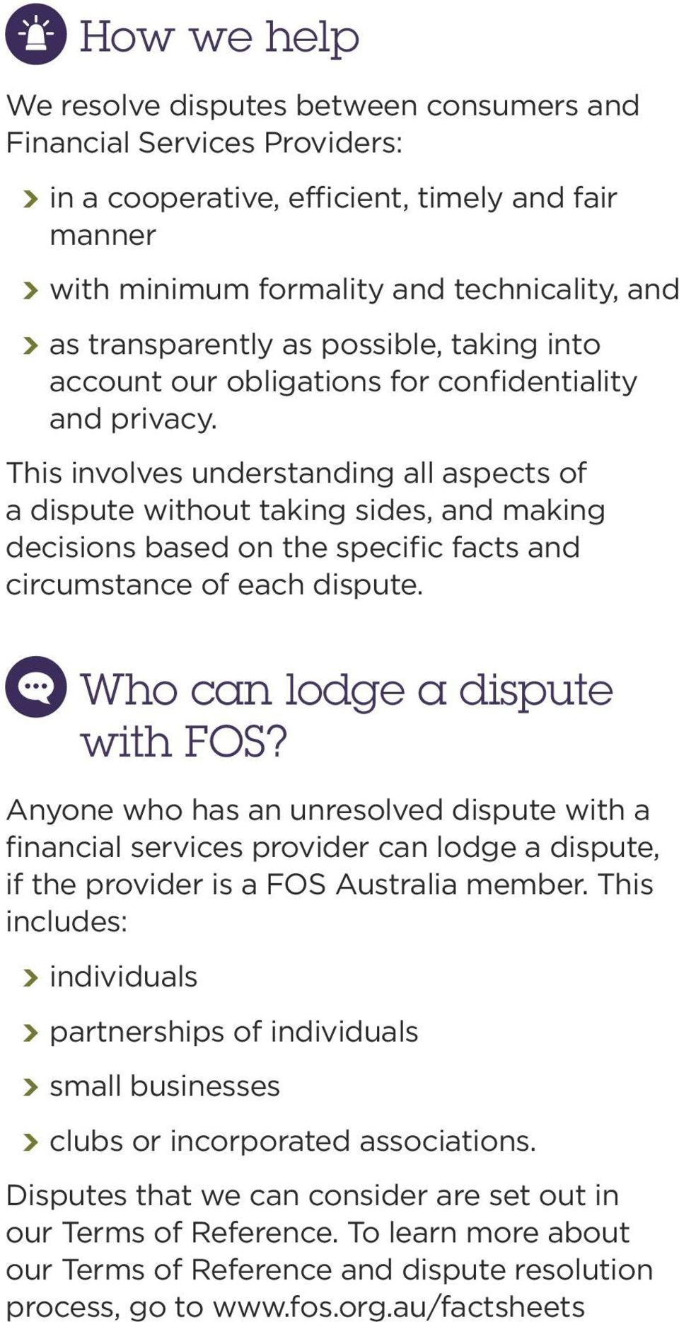 This involves understanding all aspects of a dispute without taking sides, and making decisions based on the specific facts and circumstance of each dispute. Who can lodge a dispute with FOS?