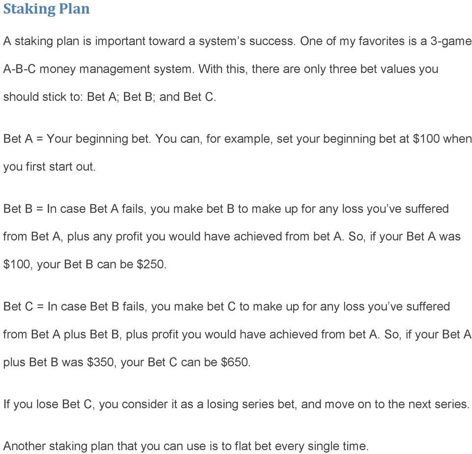 Bet B = In case Bet A fails, you make bet B to make up for any loss you ve suffered from Bet A, plus any profit you would have achieved from bet A. So, if your Bet A was $100, your Bet B can be $250.