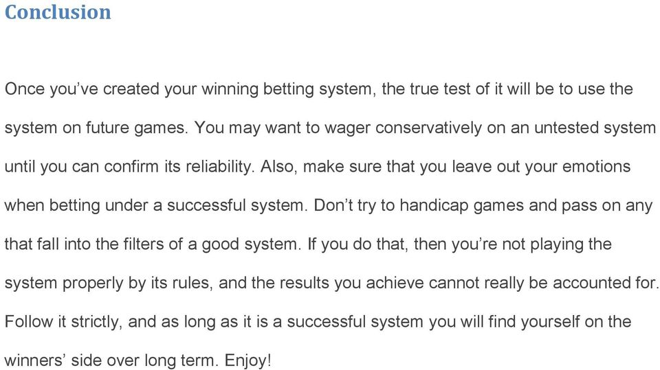 Also, make sure that you leave out your emotions when betting under a successful system.