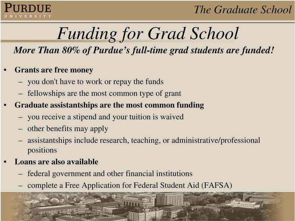 are the most common funding you receive a stipend and your tuition is waived other benefits may apply assistantships include research,