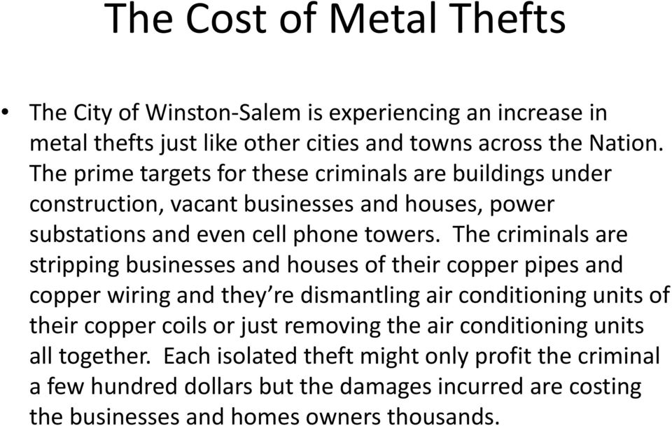The criminals are stripping businesses and houses of their copper pipes and copper wiring and they re dismantling air conditioning units of their copper coils or