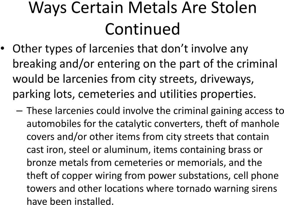 These larcenies could involve the criminal gaining access to automobiles for the catalytic converters, theft of manhole covers and/or other items from city streets