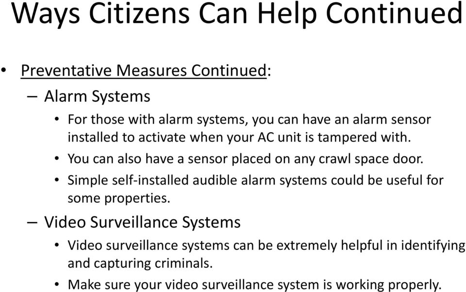 Simple self installed audible alarm systems could be useful for some properties.