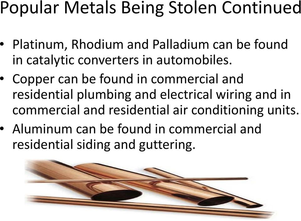Copper can be found in commercial and residential plumbing and electrical wiring
