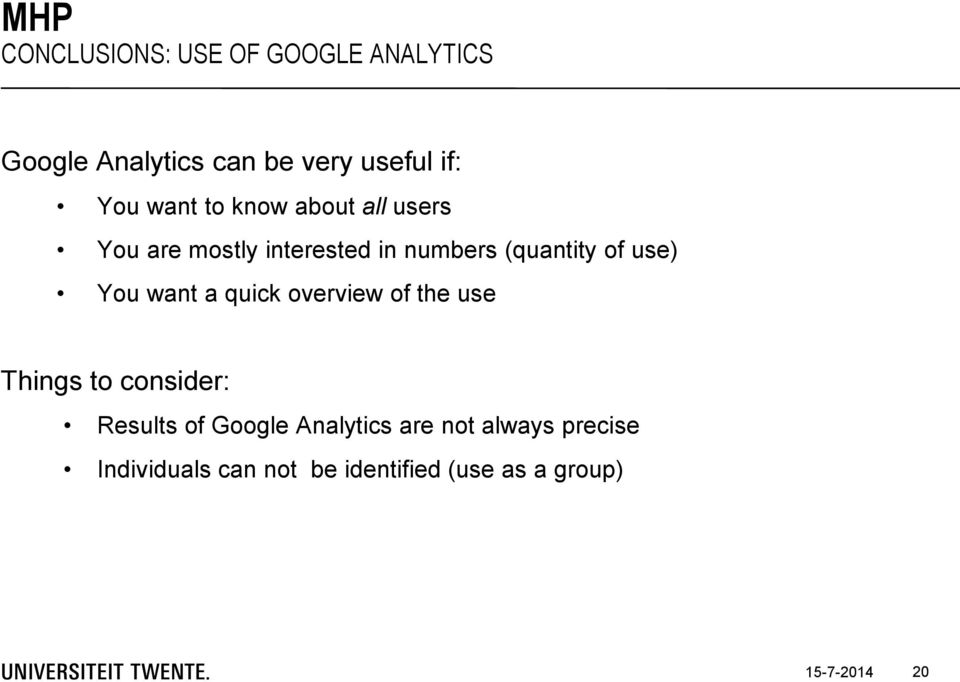 You want a quick overview of the use Things to consider: Results of Google Analytics