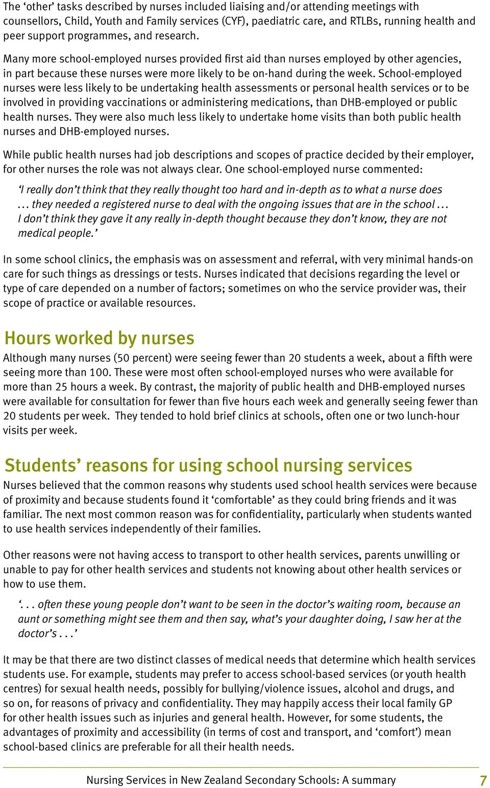 School-employed nurses were less likely to be undertaking health assessments or personal health services or to be involved in providing vaccinations or administering medications, than DHB-employed or