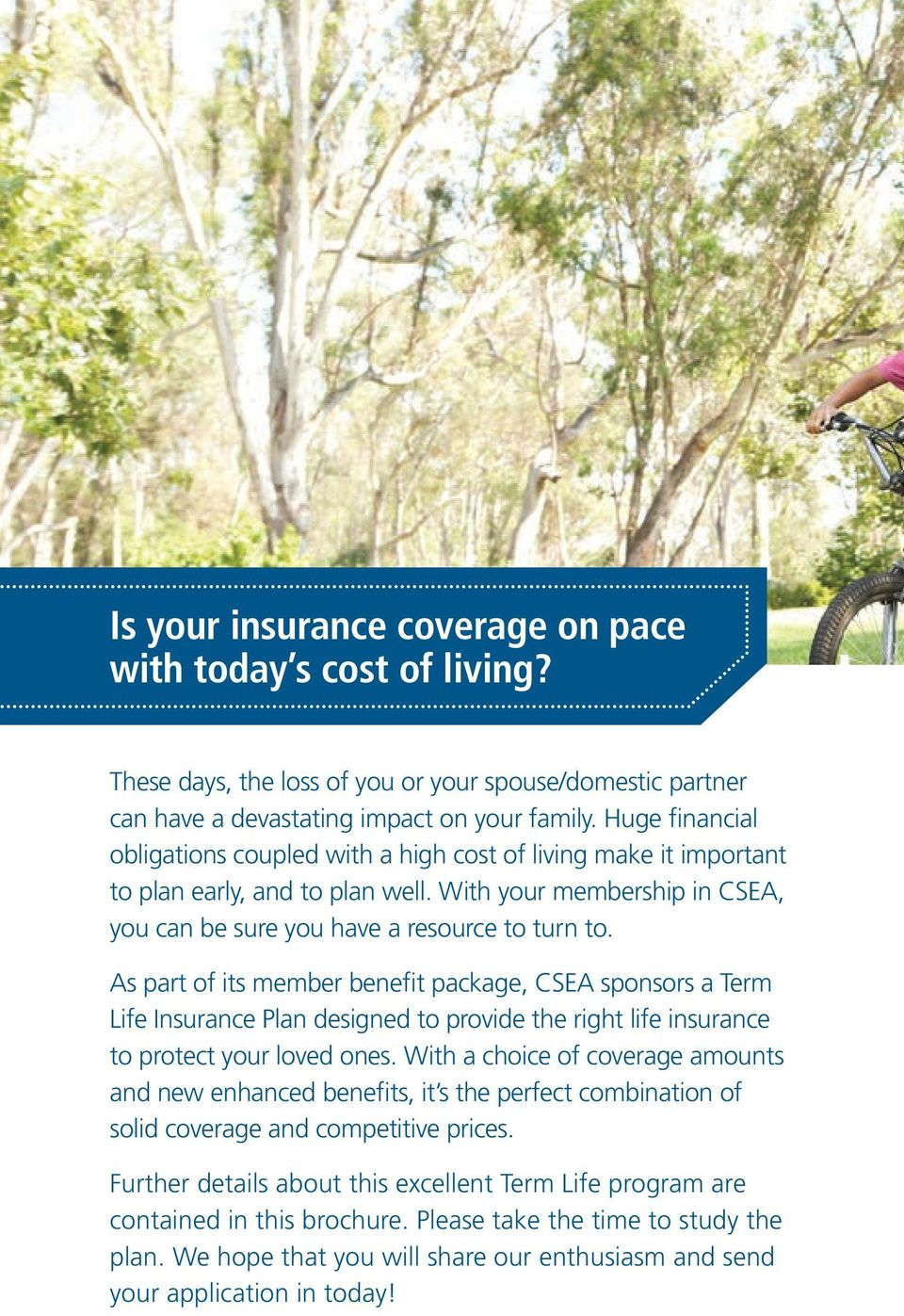 As part of its member benefit package, CSEA sponsors a Term Life Insurance Plan designed to provide the right life insurance to protect your loved ones.