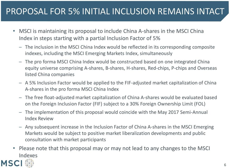constructed based on one integrated China equity universe comprising A-shares, B-shares, H-shares, Red-chips, P-chips and Overseas listed China companies A 5% Inclusion Factor would be applied to the