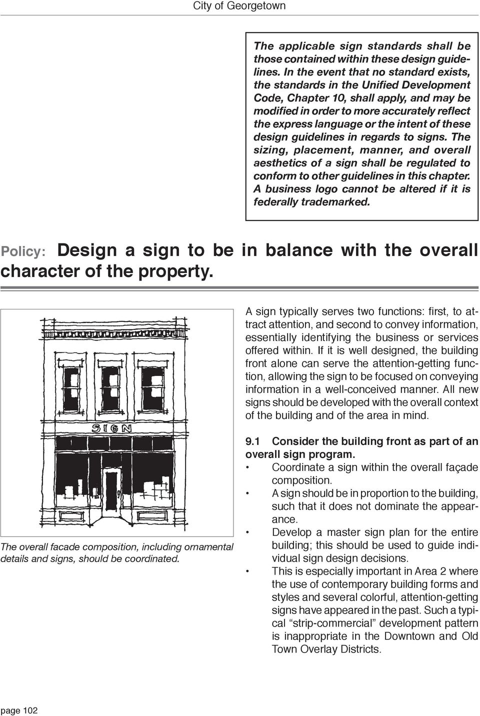 intent of these design guidelines in regards to signs. The sizing, placement, manner, and overall aesthetics of a sign shall be regulated to conform to other guidelines in this chapter.