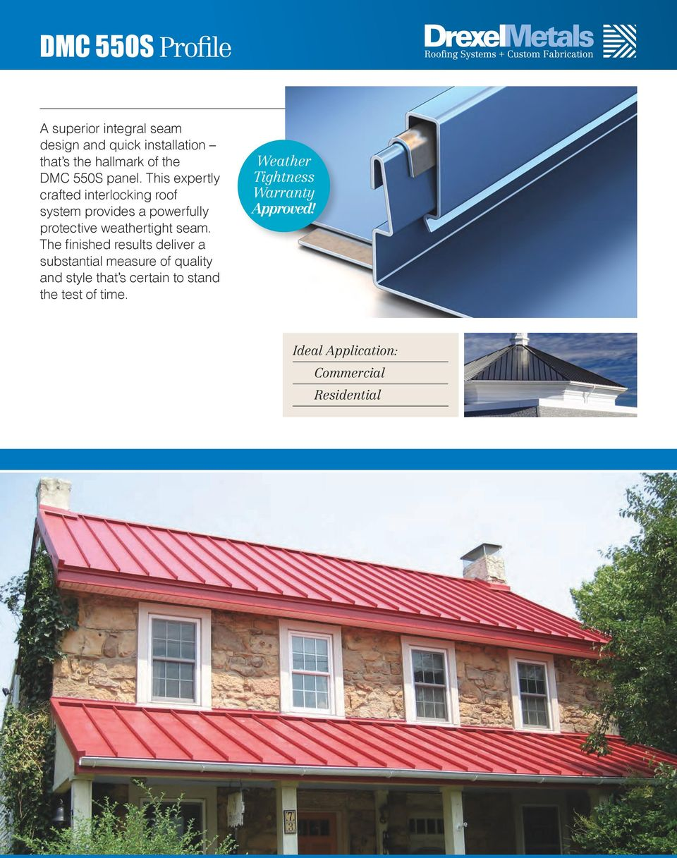 This expertly crafted interlocking roof system provides a powerfully protective weathertight seam.