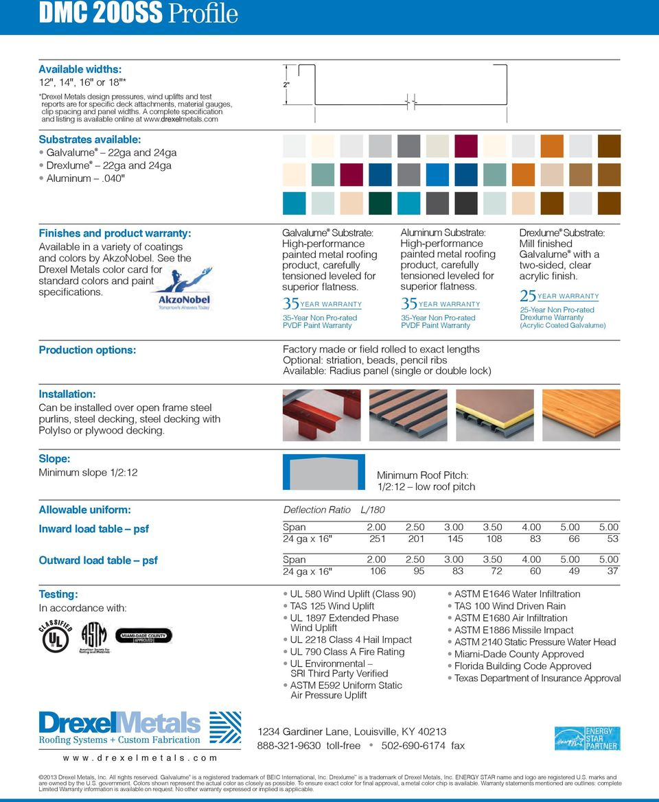 "040"" Finishes and product warranty: Available in a variety of coatings and colors by AkzoNobel. See the Drexel Metals color card for standard colors and paint specifications."