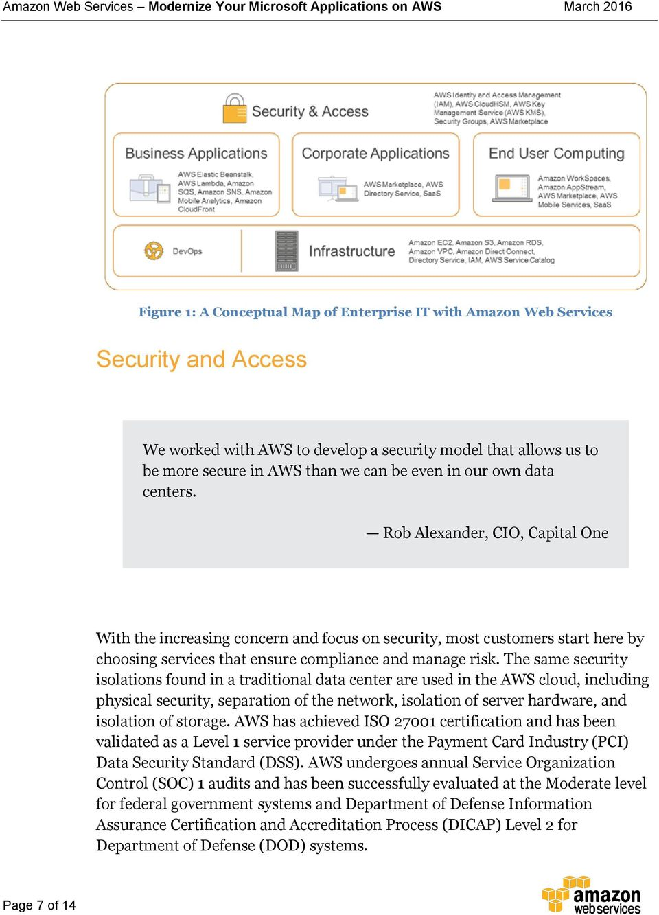 The same security isolations found in a traditional data center are used in the AWS cloud, including physical security, separation of the network, isolation of server hardware, and isolation of