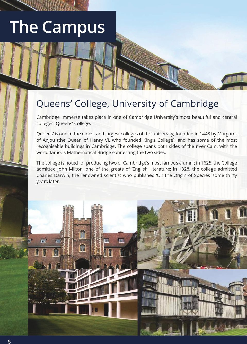 buildings in Cambridge. The college spans both sides of the river Cam, with the world famous Mathematical Bridge connecting the two sides.