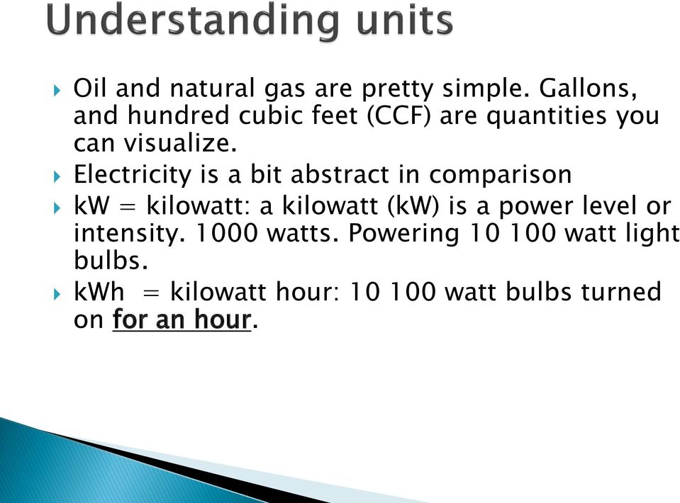 Electricity is a bit abstract in comparison kw = kilowatt: a kilowatt (kw) is a