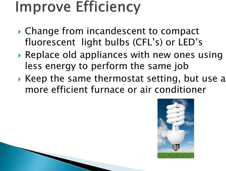 less energy to perform the same job Keep the same thermostat