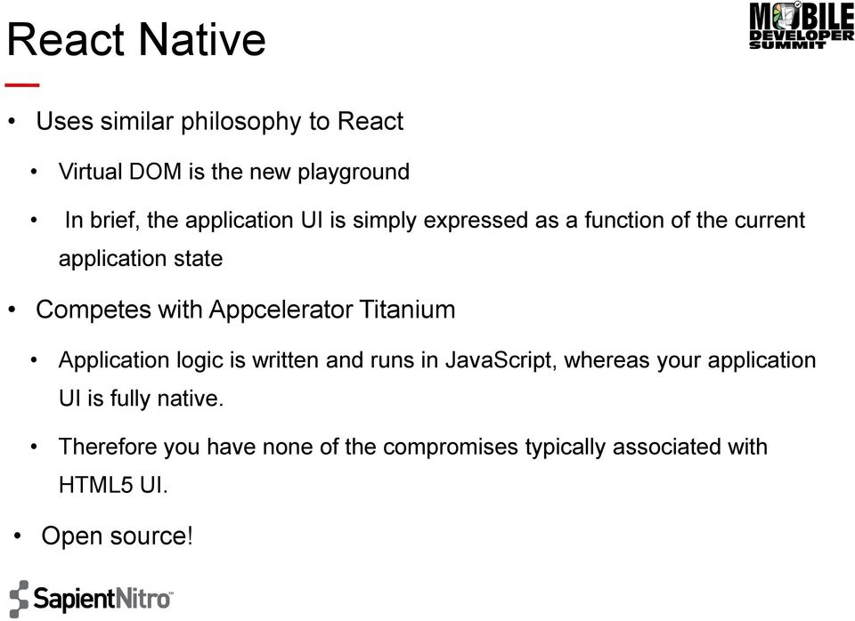 Appcelerator Titanium Application logic is written and runs in JavaScript, whereas your application