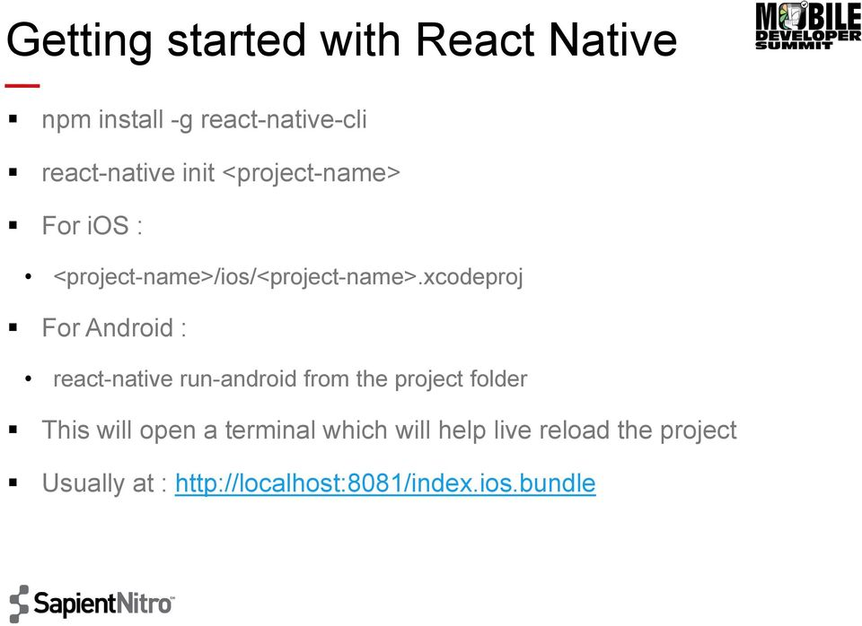 xcodeproj For Android : react-native run-android from the project folder This will
