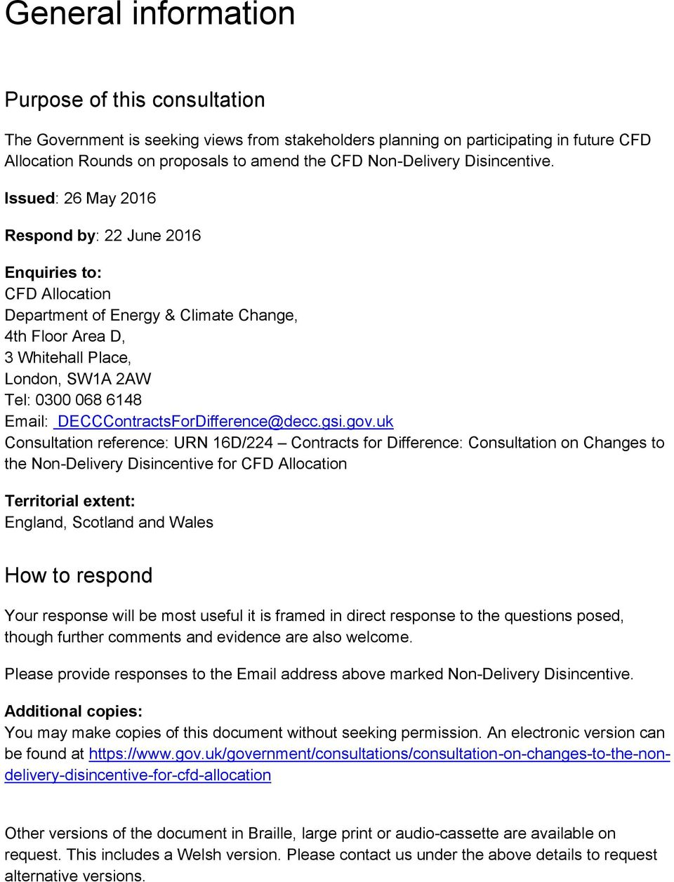 Issued: 26 May 2016 Respond by: 22 June 2016 Enquiries to: CFD Allocation Department of Energy & Climate Change, 4th Floor Area D, 3 Whitehall Place, London, SW1A 2AW Tel: 0300 068 6148 Email: