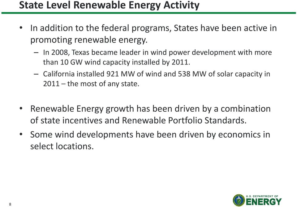 California installed 921 MW of wind and 538 MW of solar capacity in 2011 the most of any state.