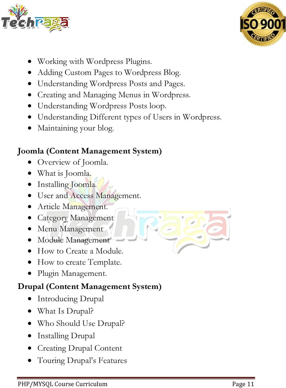 What is Joomla. Installing Joomla. User and Access Management. Article Management. Category Management Menu Management Module Management How to Create a Module.