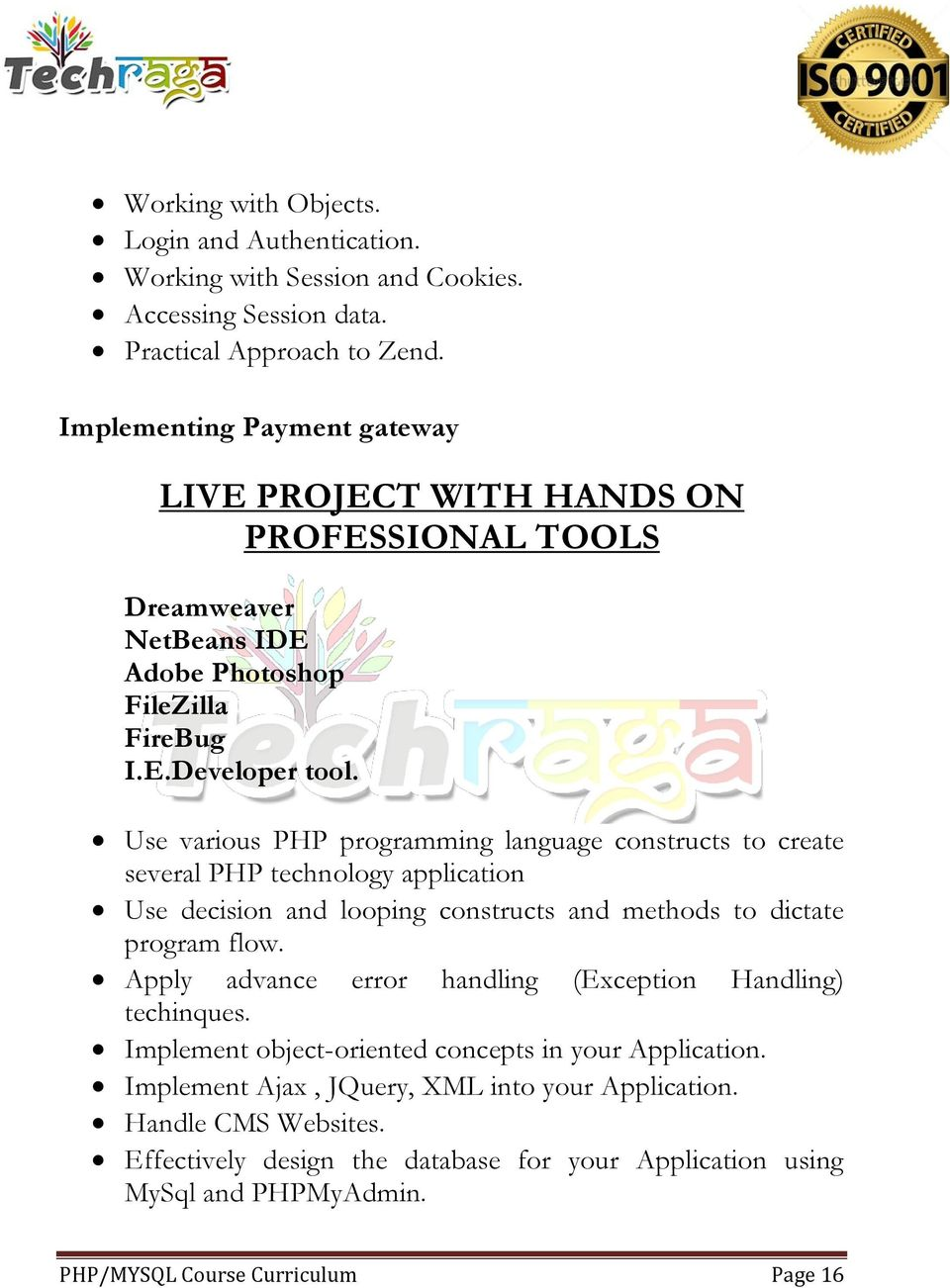 Use various PHP programming language constructs to create several PHP technology application Use decision and looping constructs and methods to dictate program flow.