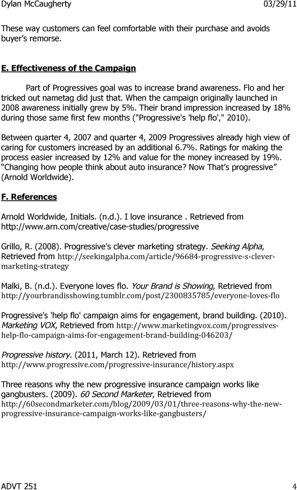 "Their brand impression increased by 18% during those same first few months (""Progressive's 'help flo',"" 2010)."