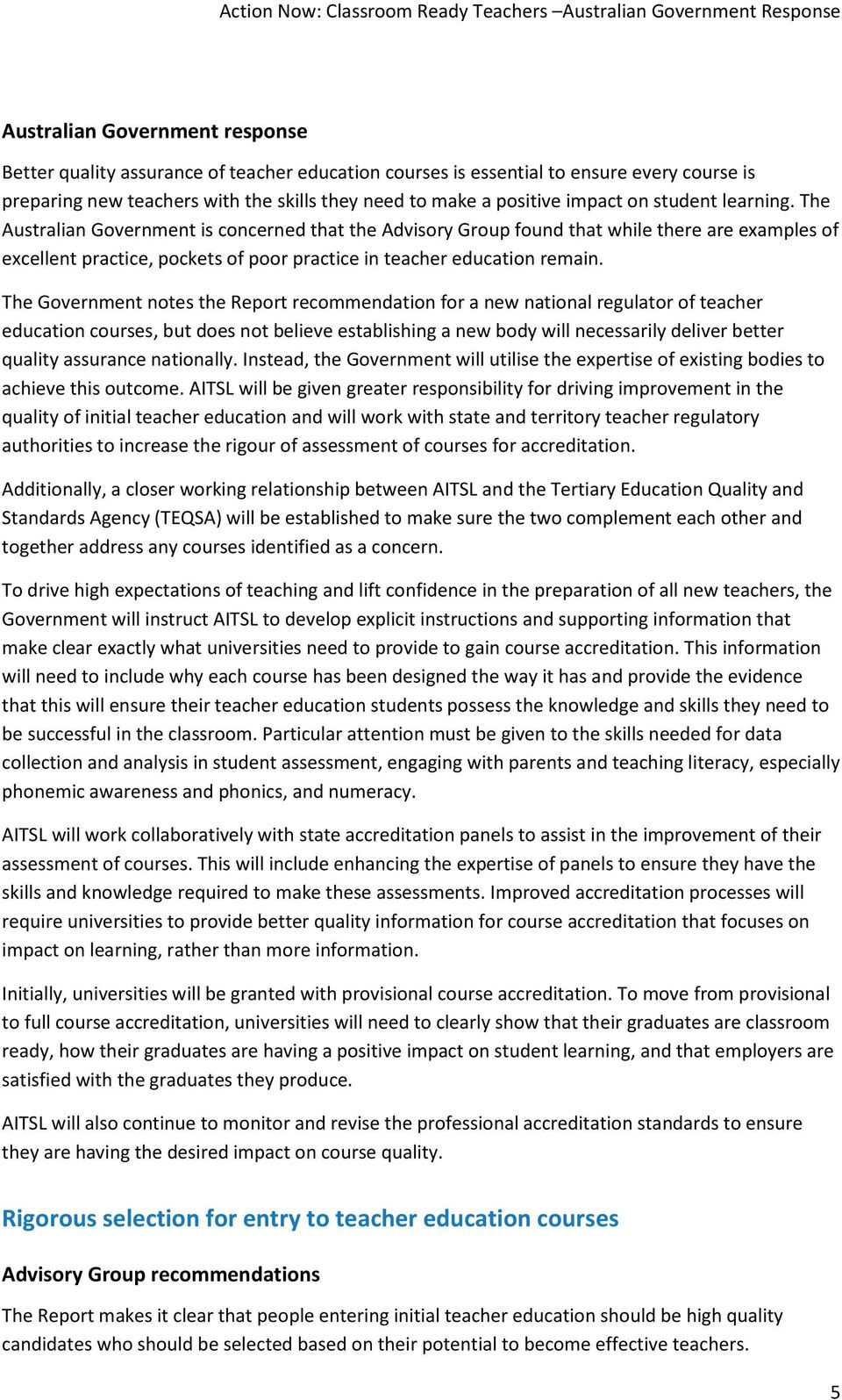 The Government notes the Report recommendation for a new national regulator of teacher education courses, but does not believe establishing a new body will necessarily deliver better quality