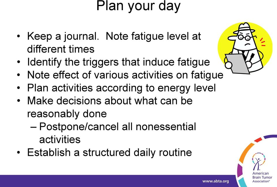 Note effect of various activities on fatigue Plan activities according to energy