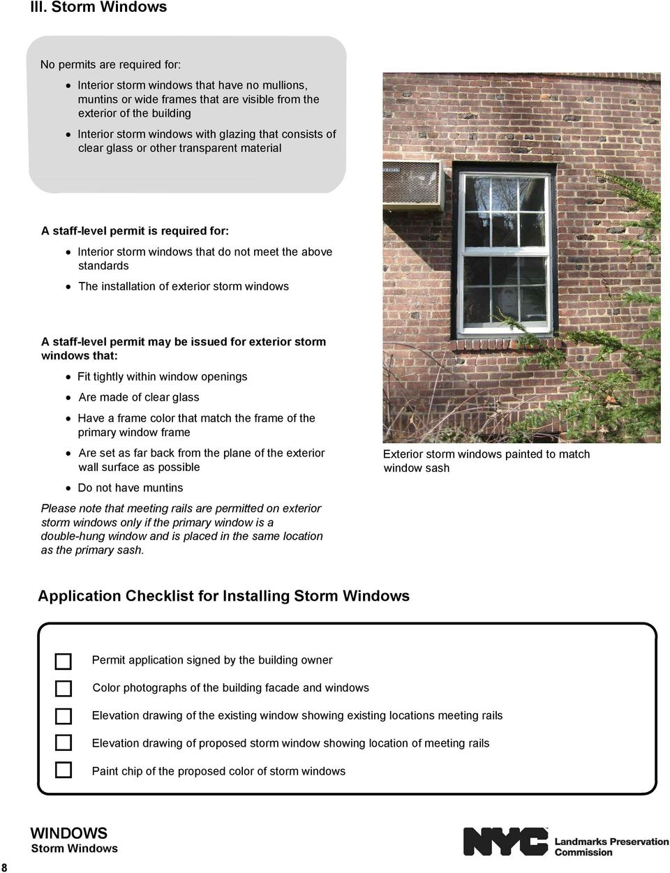 windows A staff-level permit may be issued for exterior storm windows that: Fit tightly within window openings Are made of clear glass Have a frame color that match the frame of the primary window