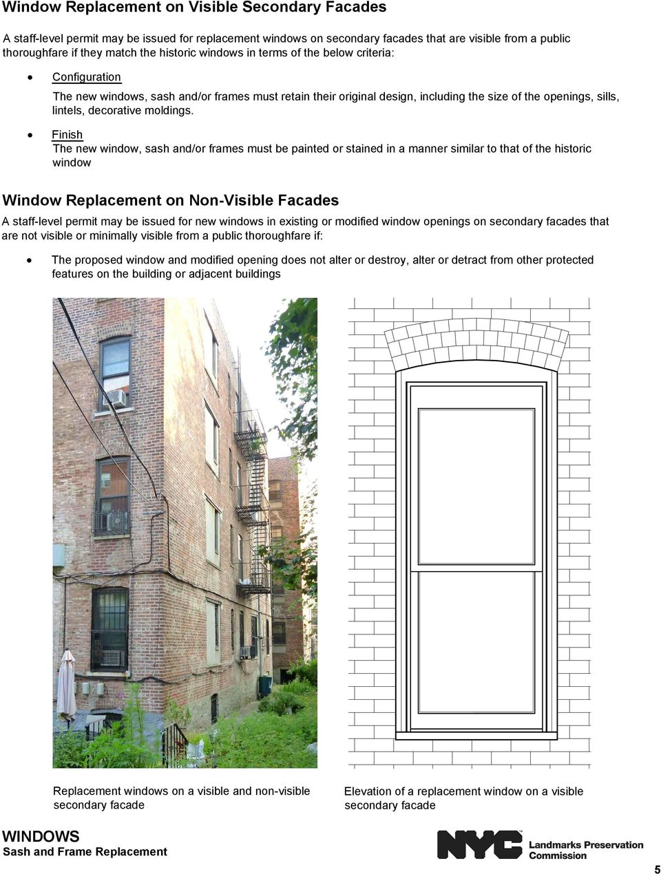 Finish The new window, sash and/or frames must be painted or stained in a manner similar to that of the historic window Window Replacement on Non-Visible Facades A staff-level permit may be issued