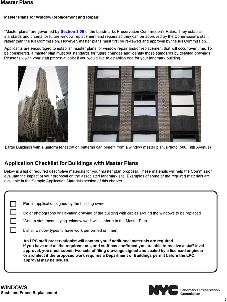 However, master plans must first be reviewed and approval by the full Commission. Applicants are encouraged to establish master plans for window repair and/or replacement that will occur over time.