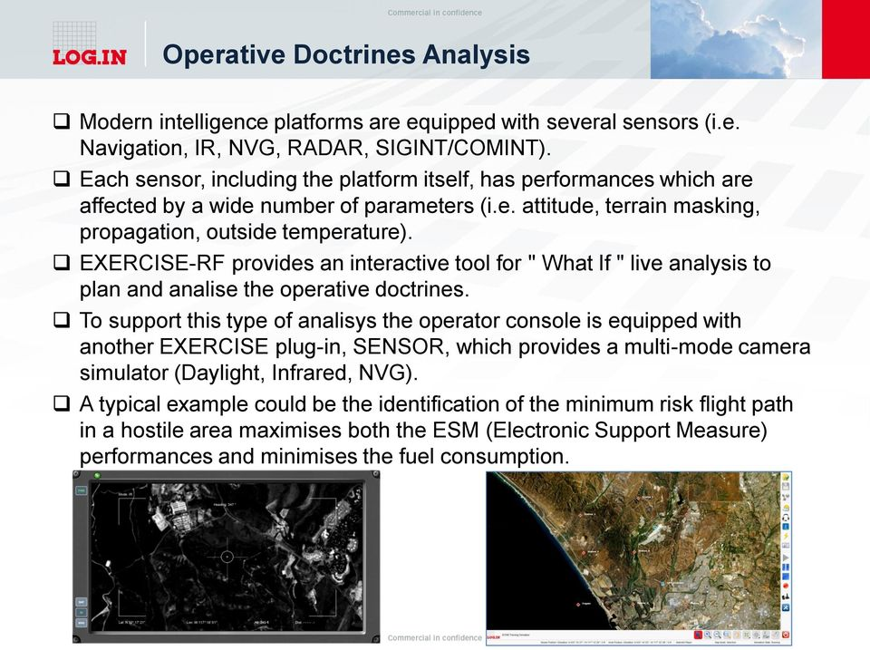 "EXERCISE-RF provides an interactive tool for "" What If "" live analysis to plan and analise the operative doctrines."