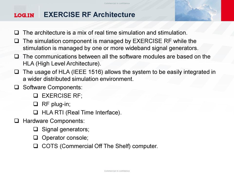 The communications between all the software modules are based on the HLA (High Level Architecture).