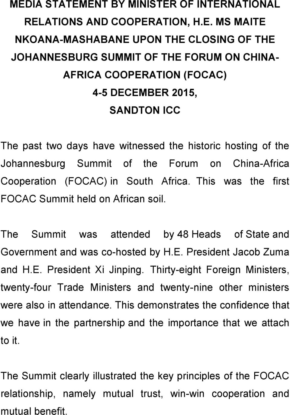 This was the first FOCAC Summit held on African soil. The Summit was attended by 48 Heads of State and Government and was co-hosted by H.E. President Jacob Zuma and H.E. President Xi Jinping.